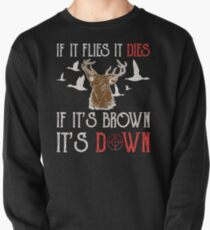 Hunting If It Flies It Dies If Its Brown Its Down Pullover
