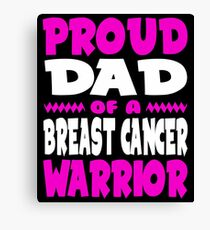 Proud Dad of a Breast Cancer Warrior Awareness Canvas Print