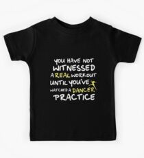 you have not witnessed a real workout until you've watched a dancer pratice dancer t-shirt Kids Tee