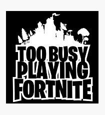 Too Busy Playing Fortnite Black Photographic Print