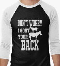Don't Worry I Goat Your Back  Men's Baseball ¾ T-Shirt