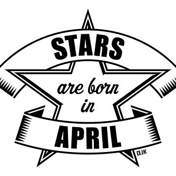 Stars are born in April (Birthday / Present /Gift / Black) by MrFaulbaum