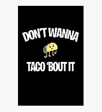 Don't wanna taco 'bout it Photographic Print
