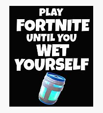 Play Fortnite until you wet yourself Photographic Print
