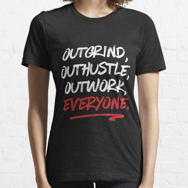 Out Grind Out Hustle Out Work Everyone  Essential T-Shirt