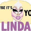 MAYBE IT'S YOU LINDA - Trixie Mattel by lil-veg
