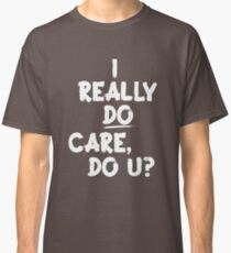 I Really Do Care Classic T-Shirt