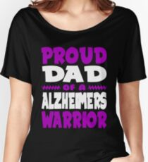 Proud Dad of a Alzheimers Warrior! ALZ Awareness Women's Relaxed Fit T-Shirt