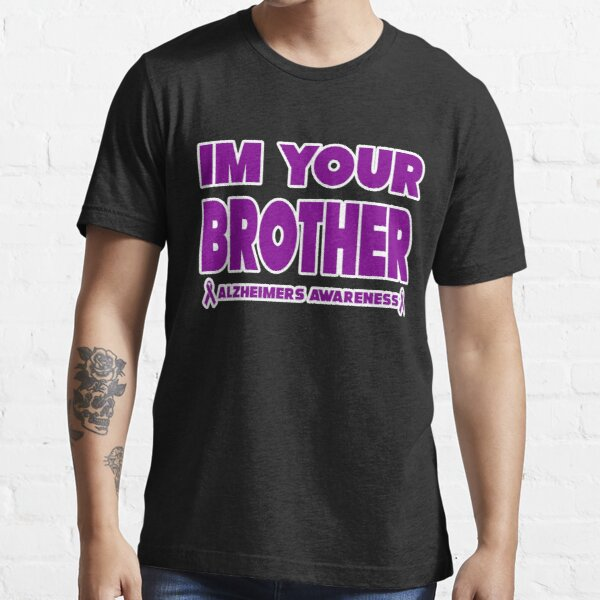 Funny I'm Your Brother! Alzheimers Awareness Essential T-Shirt