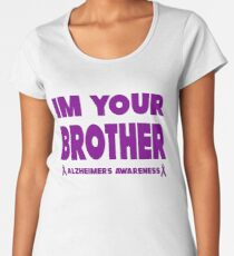 Funny I'm Your Brother! Alzheimers Awareness Women's Premium T-Shirt