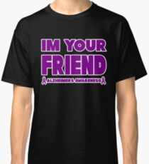 Funny I'm Your Friend! Alzheimers Awareness Classic T-Shirt