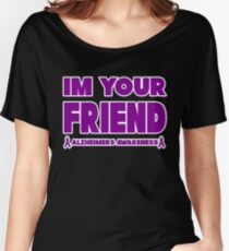 Funny I'm Your Friend! Alzheimers Awareness Women's Relaxed Fit T-Shirt