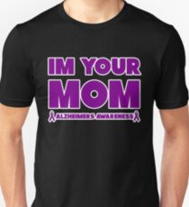 Funny I'm Your Mom! Alzheimers Awareness Unisex T-Shirt