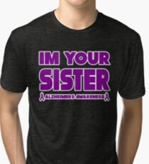 Funny I'm Your Sister! Alzheimers Awareness Tri-blend T-Shirt