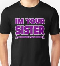 Funny I'm Your Sister! Alzheimers Awareness Unisex T-Shirt