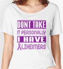 Don't Take it Personally, I Have Alzheimer's! Awareness   Women's Relaxed Fit T-Shirt