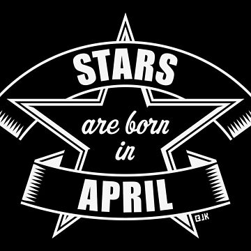 Stars are born in April (Birthday / Present / Gift / White) by MrFaulbaum