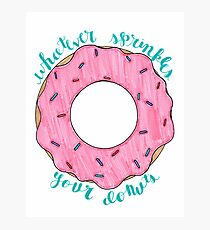 Whatever Sprinkles Your Donuts Photographic Print