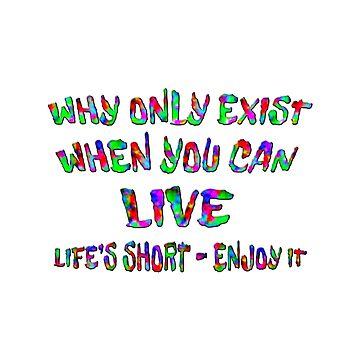 Life's Short Enjoy It by carolina1