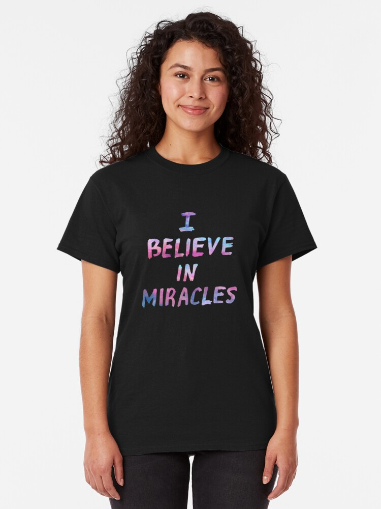 Alternate view of I believe in miracles Classic T-Shirt