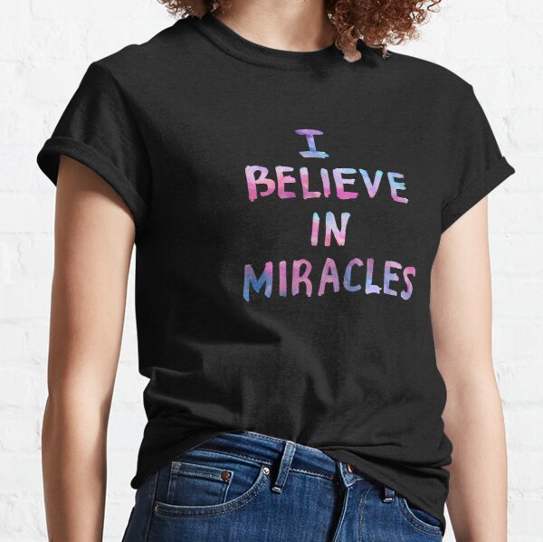 I believe in miracles Classic T-Shirt
