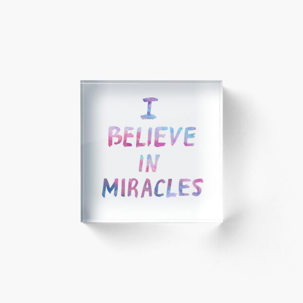 I believe in miracles Acrylic Block