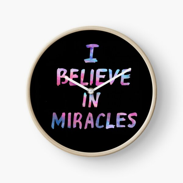 I believe in miracles Clock