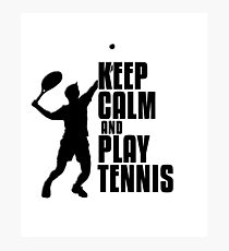 Keep calm and Play Tennis Photographic Print