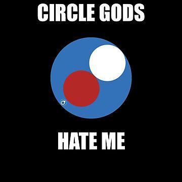 Circle Gods Hate Me V5 by TeeTimeGuys