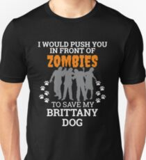 Push You In Front of Zombies to save Brittany Dog Dog Owner Dog Lover Unisex T-Shirt