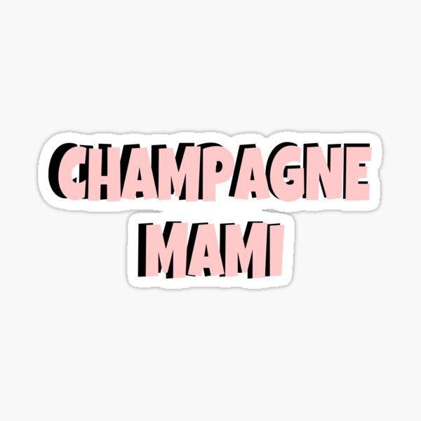 Champagne mami - drake Pegatina