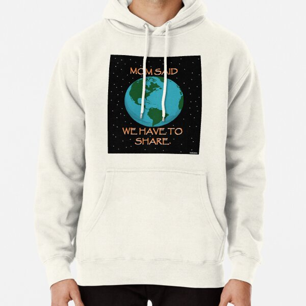 MOM SAID WE HAVE TO SHARE. Pullover Hoodie