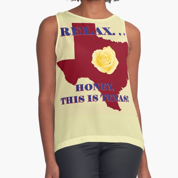 Relax. . .Honey This is Texas! Sleeveless Top