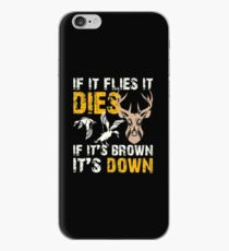 Hunting If It Flies It Dies If Its Brown Its Down iPhone Case