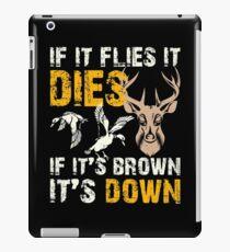Hunting If It Flies It Dies If Its Brown Its Down iPad Case/Skin