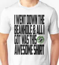 Down The Beanhole Unisex T-Shirt
