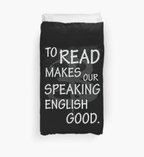 To read makes our speaking english good Duvet Cover