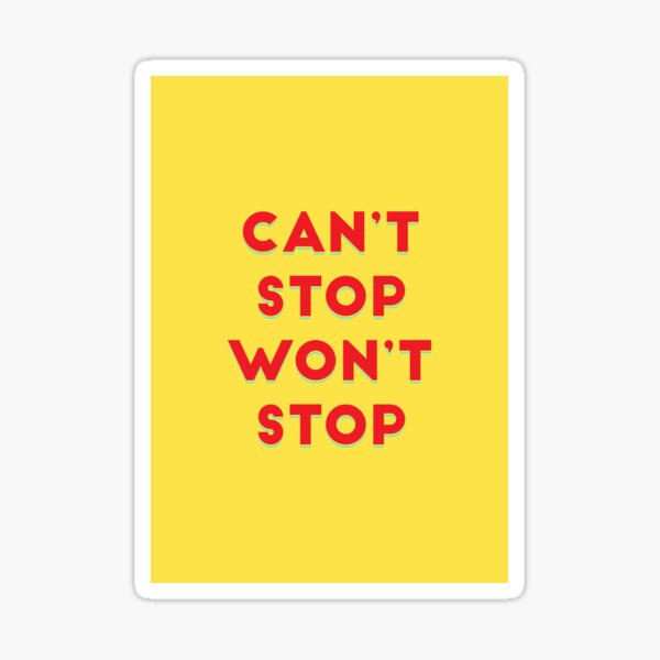 Can't Stop Won't Stop Sticker