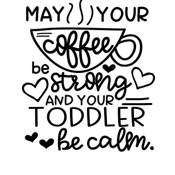 May Your Coffee Be Strong And Your Toddler Be Calm BLK by Andrewkgolf