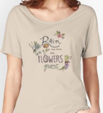 Rain Will Make The Flowers Grow Women's Relaxed Fit T-Shirt