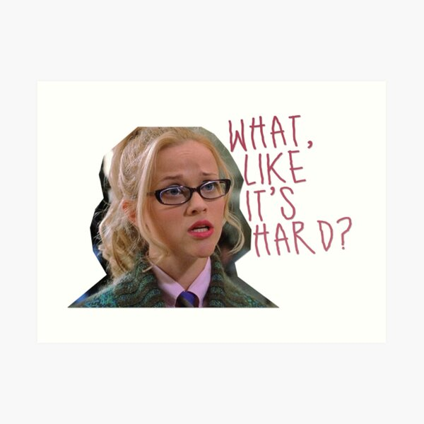 legally blonde - what, like it's hard? Art Print
