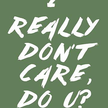 I Really Don't Care. Do U? by CapricaPuddin