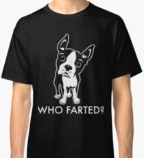 Boston Terrier Who Farted Classic T-Shirt