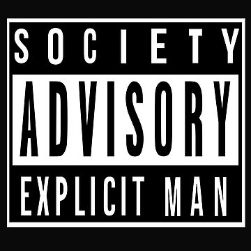Society Advisory Explicit Man by Speaklwd