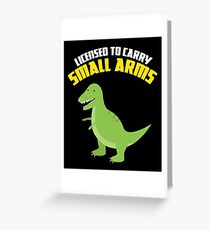 Licensed To Carry Small Arms Greeting Card