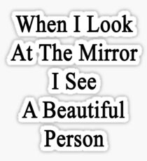 When I Look At The Mirror I See A Beautiful Person  Sticker