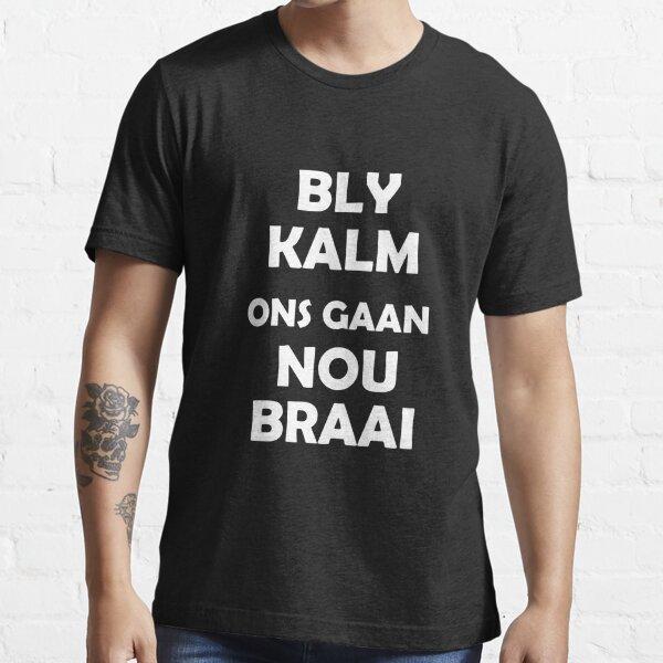 Bly Kalm Ons Gaan Nou Braai Essential T-Shirt