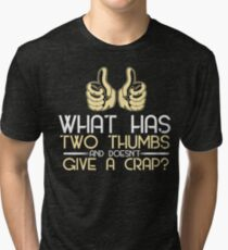 What does two thumbs and does not give a crap? Tri-blend T-Shirt