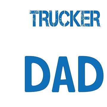Dad is a great truck driver by phskulmshirt