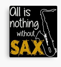 All is nothing without saxophone Canvas Print